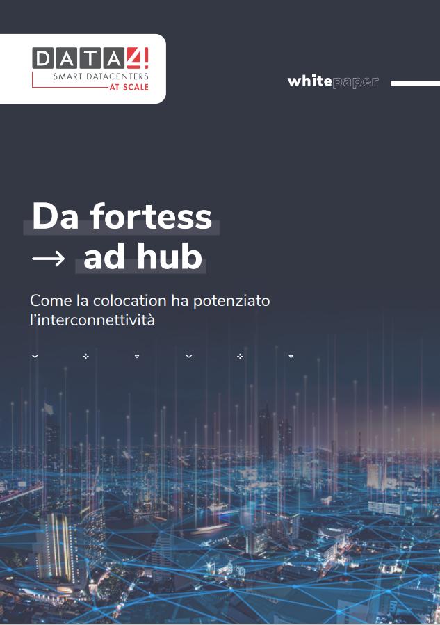 [White Paper] Da fortess ad hub. Come la colocation ha potenziato l'interconnettività